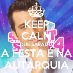 Poster: KEEP CALM QUE SÁBADO  A FESTA É NA AUTARQUIA