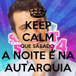 Poster: KEEP CALM QUE SÁBADO  A NOITE É NA AUTARQUIA