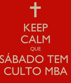 Poster: KEEP CALM QUE SÁBADO TEM  CULTO MBA