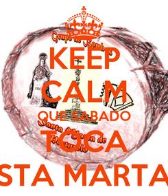 Poster: KEEP CALM QUE SABADO TOCA STA MARTA