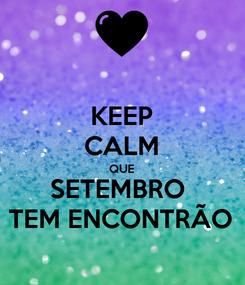 Poster: KEEP CALM QUE SETEMBRO  TEM ENCONTRÃO