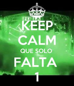 Poster: KEEP CALM QUE SOLO  FALTA  1