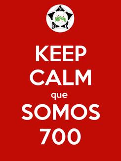 Poster: KEEP CALM que  SOMOS 700