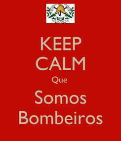 Poster: KEEP CALM Que  Somos Bombeiros
