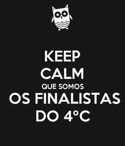 Poster: KEEP CALM QUE SOMOS  OS FINALISTAS DO 4ºC