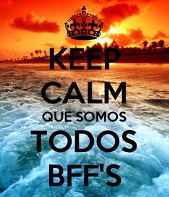 Poster: KEEP CALM QUE SOMOS TODOS BFF'S