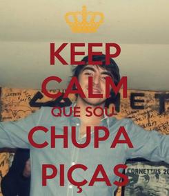 Poster: KEEP CALM QUE SOU  CHUPA  PIÇAS