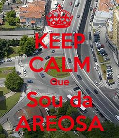 Poster: KEEP CALM Que Sou da AREOSA