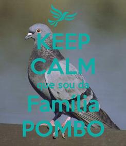 Poster: KEEP CALM que sou da Família POMBO