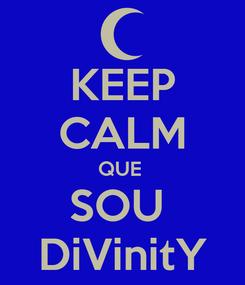 Poster: KEEP CALM QUE  SOU  DiVinitY