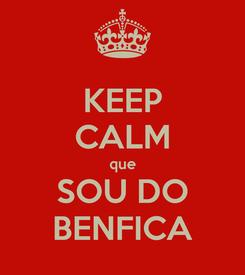 Poster: KEEP CALM que SOU DO BENFICA