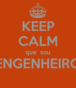Poster: KEEP CALM que  sou ENGENHEIRO