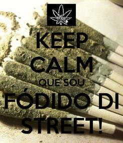 Poster: KEEP CALM QUE SOU FÓDIDO DI STREET!