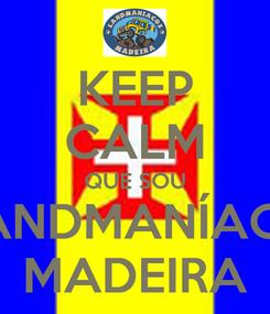 Poster: KEEP CALM QUE SOU LANDMANÍACO MADEIRA
