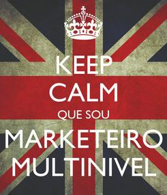 Poster: KEEP CALM QUE SOU MARKETEIRO MULTINIVEL