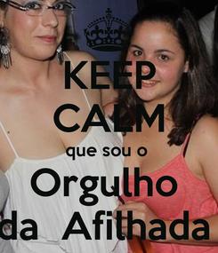 Poster: KEEP CALM que sou o  Orgulho  da  Afilhada