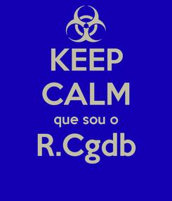 Poster: KEEP CALM que sou o R.Cgdb