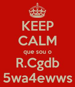 Poster: KEEP CALM que sou o R.Cgdb 5wa4ewws
