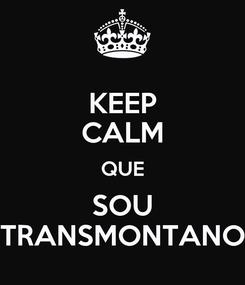 Poster: KEEP CALM QUE SOU TRANSMONTANO