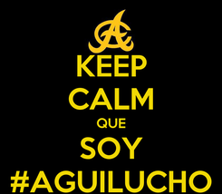 Poster: KEEP CALM QUE SOY #AGUILUCHO