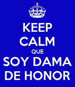 Poster: KEEP CALM QUE SOY DAMA DE HONOR