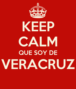 Poster: KEEP CALM QUE SOY DE VERACRUZ