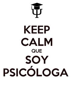 Poster: KEEP CALM QUE SOY PSICÓLOGA