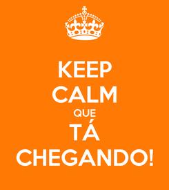 Poster: KEEP CALM QUE TÁ CHEGANDO!