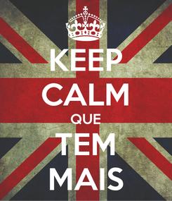Poster: KEEP CALM QUE TEM MAIS