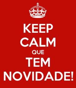 Poster: KEEP CALM QUE TEM NOVIDADE!