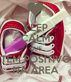 Poster: KEEP CALM QUE TEM POSITIVO NA ÁREA