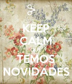 Poster: KEEP CALM QUE TEMOS NOVIDADES