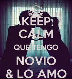 Poster: KEEP CALM QUE TENGO NOVIO & LO AMO