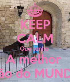 Poster: KEEP CALM Que tenho  A melhor  Mão do MUNDO