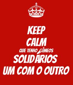 Poster: KEEP CALM QUE TENHO  GÉMEOS  SOLIDÁRIOS  UM COM O OUTRO