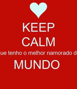 Poster: KEEP CALM que tenho o melhor namorado do MUNDO