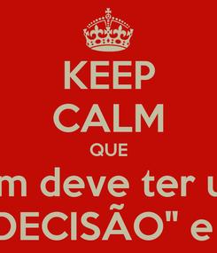 """Poster: KEEP CALM QUE Todo homem deve ter um principio E o meu é a """"DECISÃO"""" e a """"EFICÁCIA"""""""