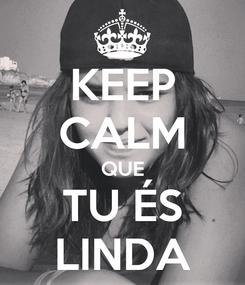 Poster: KEEP CALM QUE TU ÉS LINDA