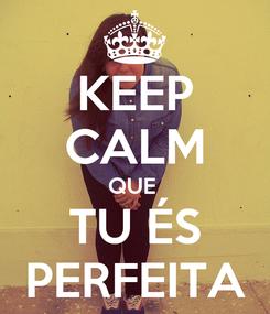 Poster: KEEP CALM QUE  TU ÉS PERFEITA