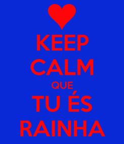 Poster: KEEP CALM QUE TU ÉS RAINHA