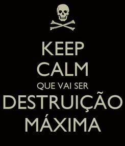 Poster: KEEP CALM QUE VAI SER DESTRUIÇÃO MÁXIMA