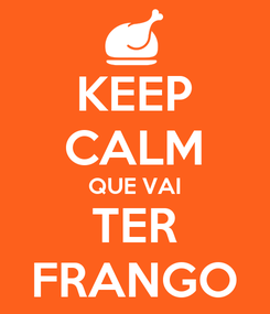 Poster: KEEP CALM QUE VAI TER FRANGO