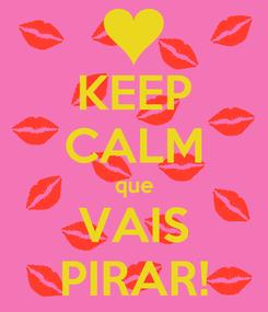 Poster: KEEP CALM que VAIS PIRAR!