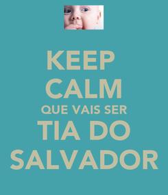 Poster: KEEP  CALM QUE VAIS SER TIA DO SALVADOR