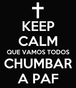 Poster: KEEP CALM QUE VAMOS TODOS CHUMBAR A PAF