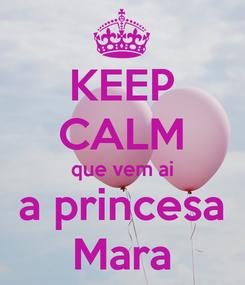 Poster: KEEP CALM que vem ai a princesa Mara
