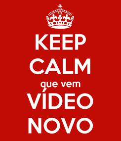 Poster: KEEP CALM que vem VÍDEO NOVO