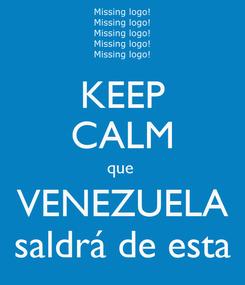 Poster: KEEP CALM que  VENEZUELA saldrá de esta