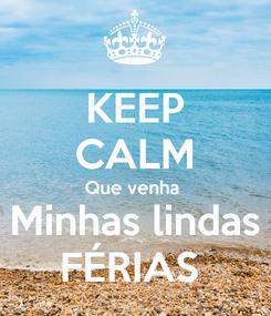 Poster: KEEP CALM Que venha  Minhas lindas FÉRIAS