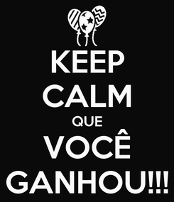 Poster: KEEP CALM QUE VOCÊ GANHOU!!!